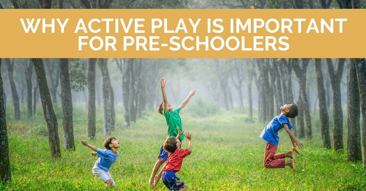 Why active play is vital for pre-school kids - 10 play tips