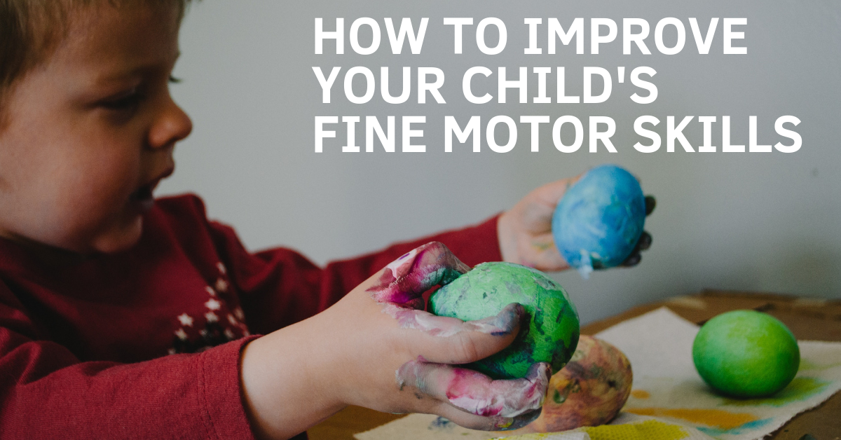 10 ways to improve your child's fine motor skills