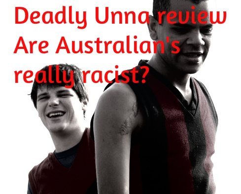 deadly unna is australia a racist Deadly unna essay gary black also know as blacky lives near the coast of south australia with an extended family the butcher that wrote the racist graffiti.