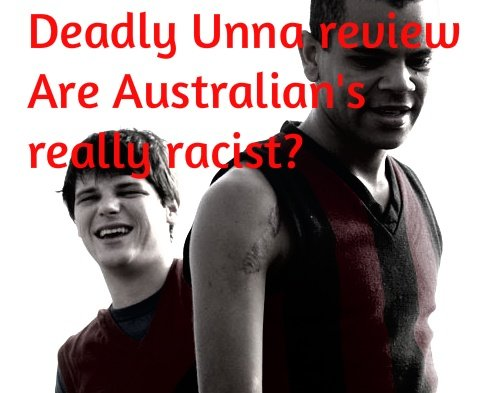 Are Australian's really racist? Jellina reviews Deadly Unna