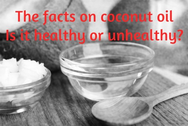 The facts on coconut oil - Healthy or unhealthy?