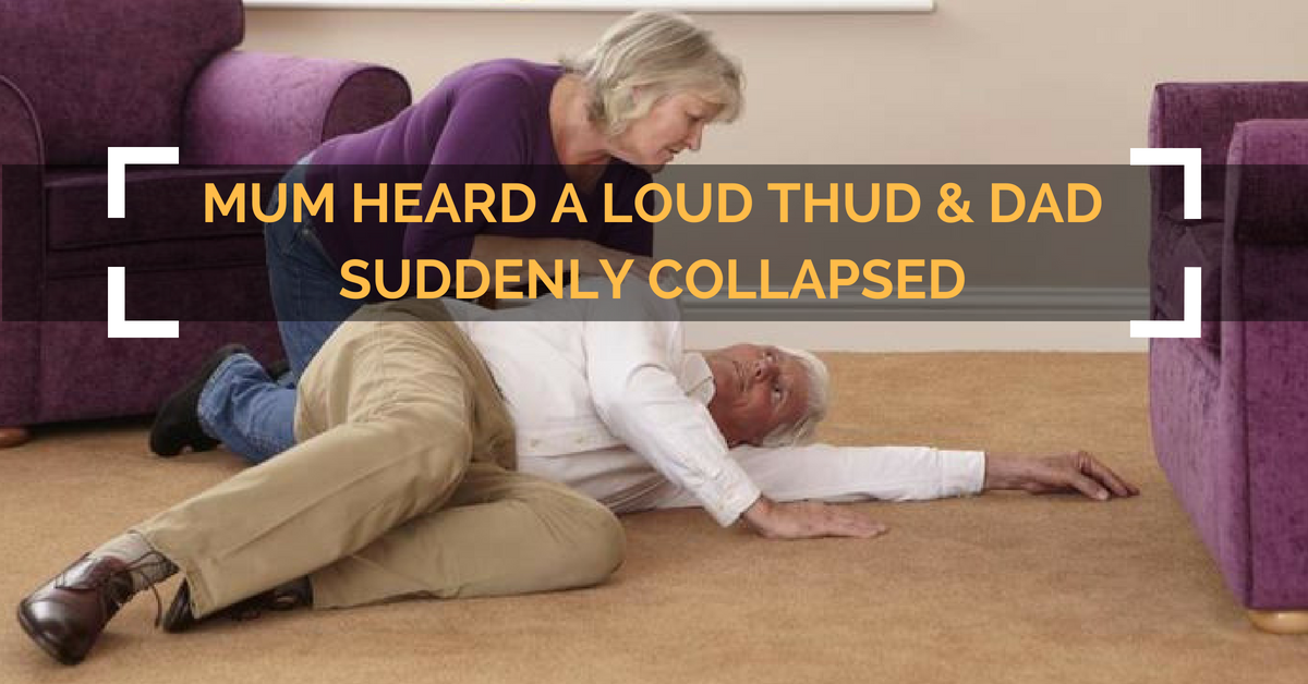 Mum heard a loud thud when dad suddenly collapsed