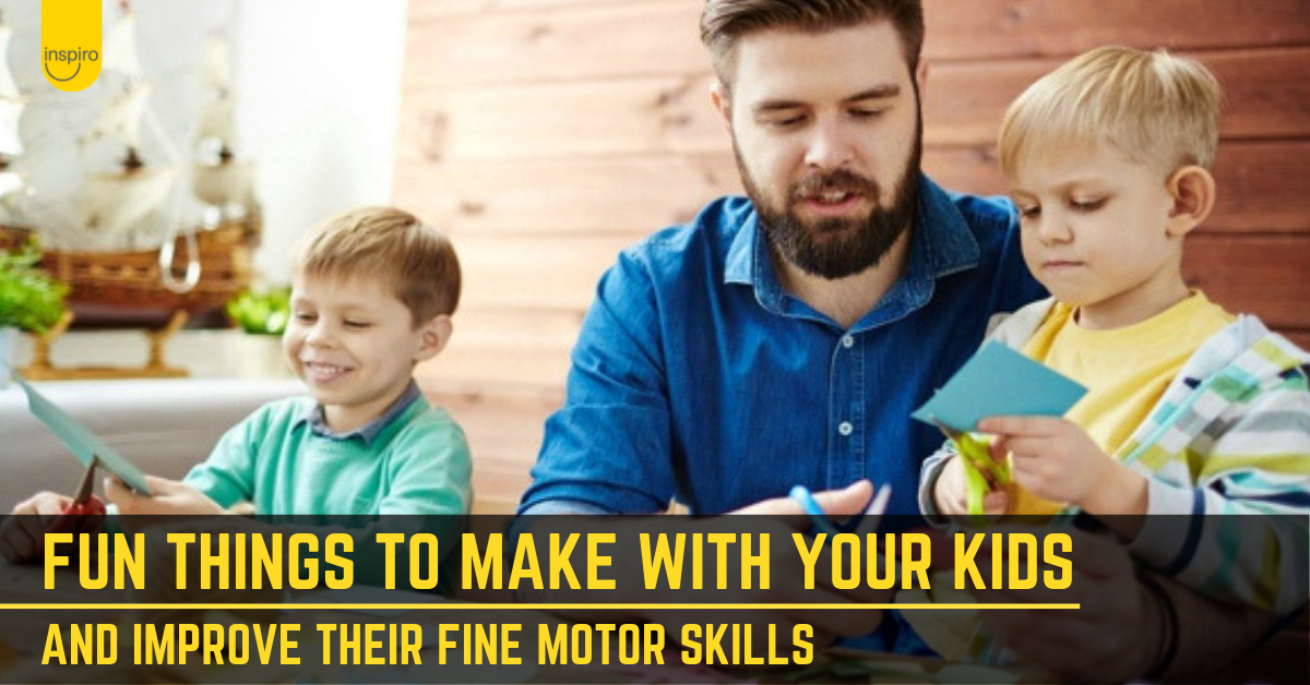 7 fun things to make with your kids to improve their fine motor skills
