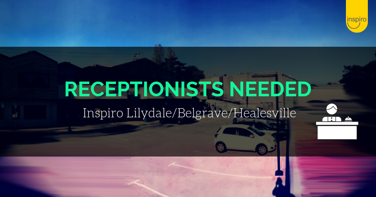 Receptionists needed at Inspiro Lilydale, Belgrave and Healesville